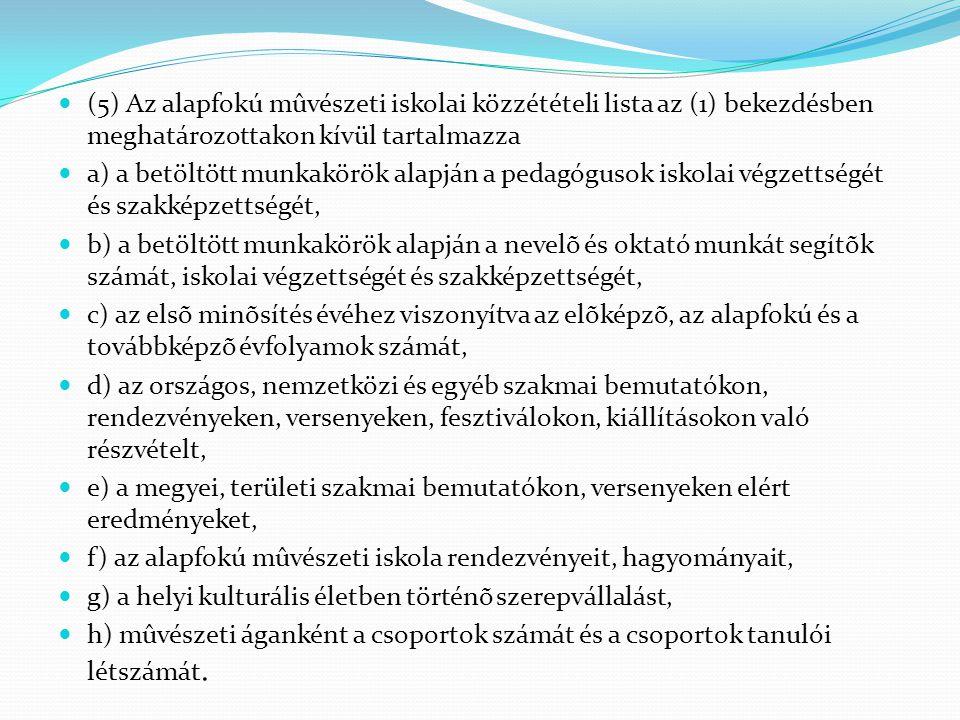 (5) Az alapfokú mûvészeti iskolai közzétételi lista az (1) bekezdésben meghatározottakon kívül tartalmazza