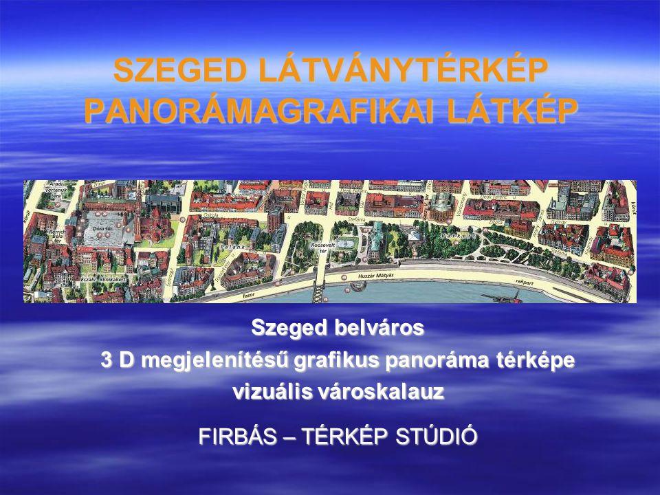 SZEGED LÁTVÁNYTÉRKÉP PANORÁMAGRAFIKAI LÁTKÉP