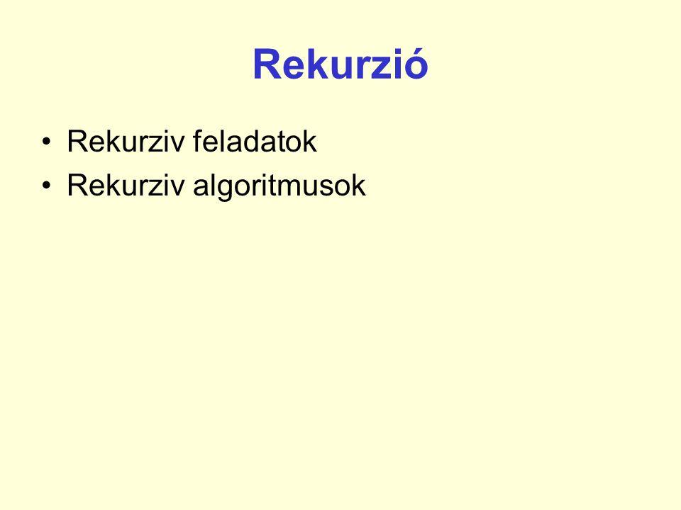 Rekurzió Rekurziv feladatok Rekurziv algoritmusok