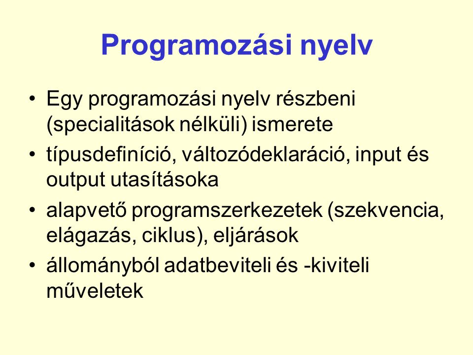 Programozási nyelv Egy programozási nyelv részbeni (specialitások nélküli) ismerete. típusdefiníció, változódeklaráció, input és output utasításoka.