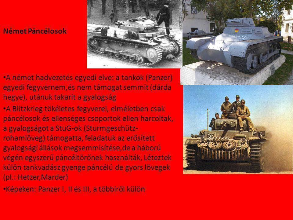 Német Páncélosok A német hadvezetés egyedi elve: a tankok (Panzer) egyedi fegyvernem,és nem támogat semmit (dárda hegye), utánuk takarít a gyalogság.