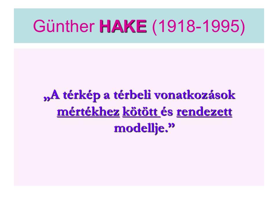"""Günther HAKE (1918-1995) """"A térkép a térbeli vonatkozások mértékhez kötött és rendezett modellje."""