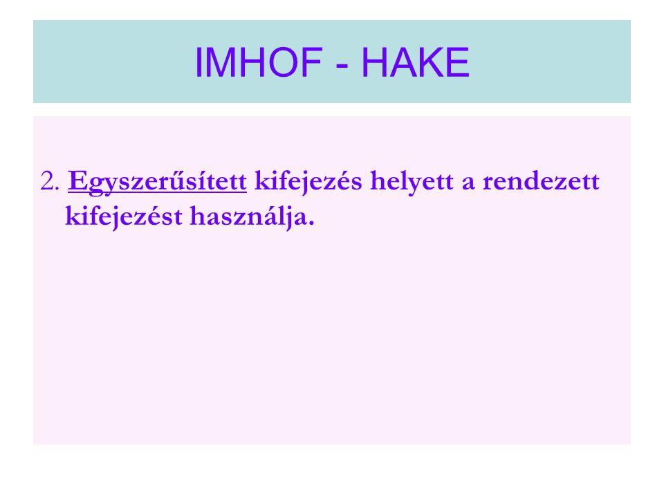 IMHOF - HAKE 2. Egyszerűsített kifejezés helyett a rendezett kifejezést használja.