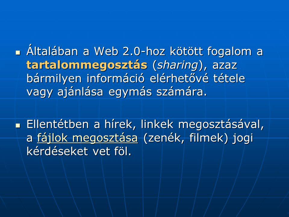 Általában a Web 2.0-hoz kötött fogalom a tartalommegosztás (sharing), azaz bármilyen információ elérhetővé tétele vagy ajánlása egymás számára.