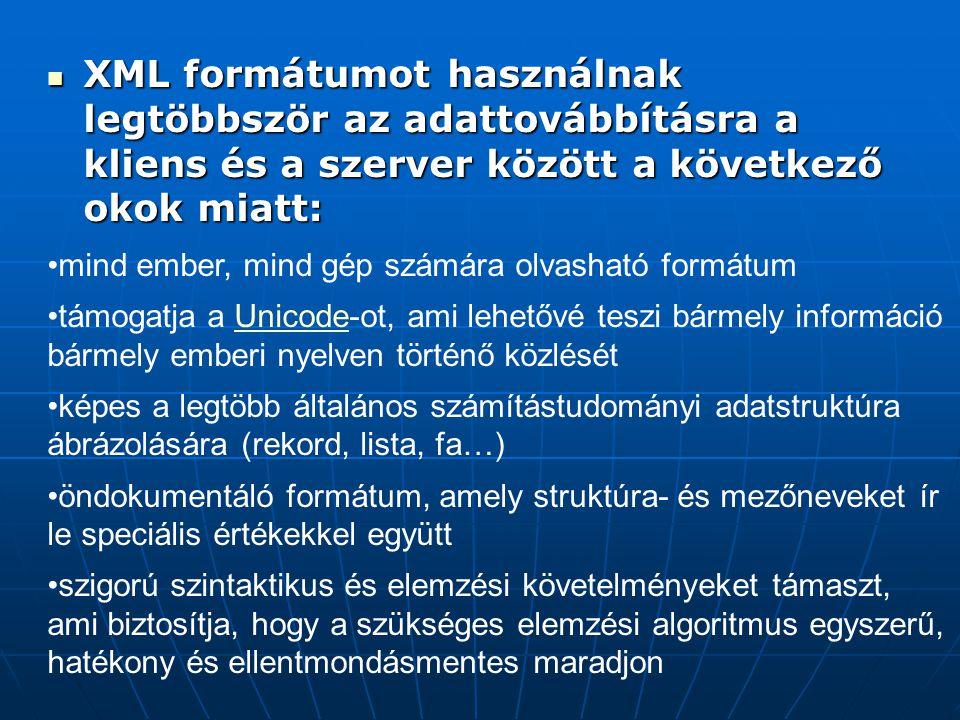 XML formátumot használnak legtöbbször az adattovábbításra a kliens és a szerver között a következő okok miatt: