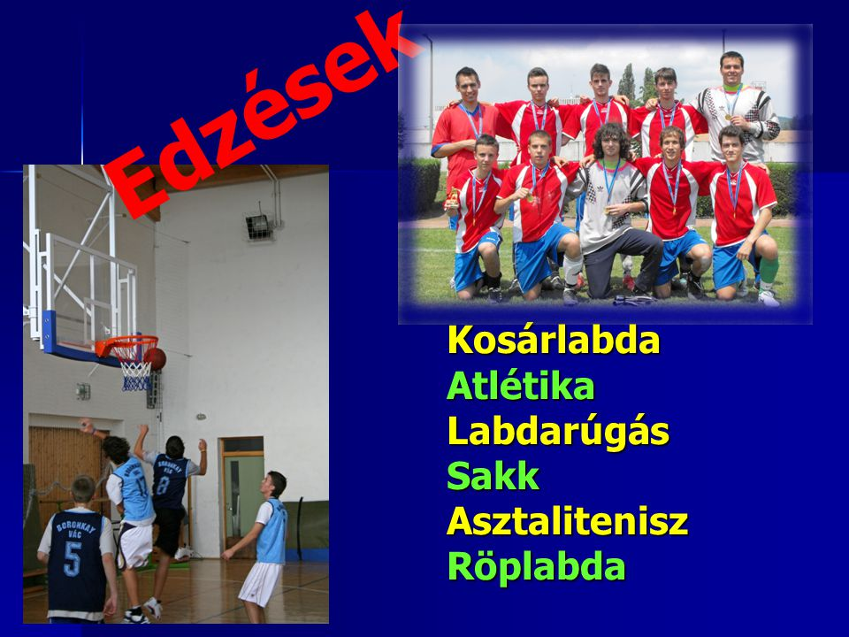 Edzések Kosárlabda Atlétika Labdarúgás Sakk Asztalitenisz Röplabda