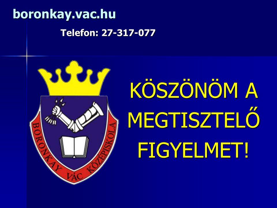 boronkay.vac.hu Telefon: 27-317-077 KÖSZÖNÖM A MEGTISZTELŐ FIGYELMET!
