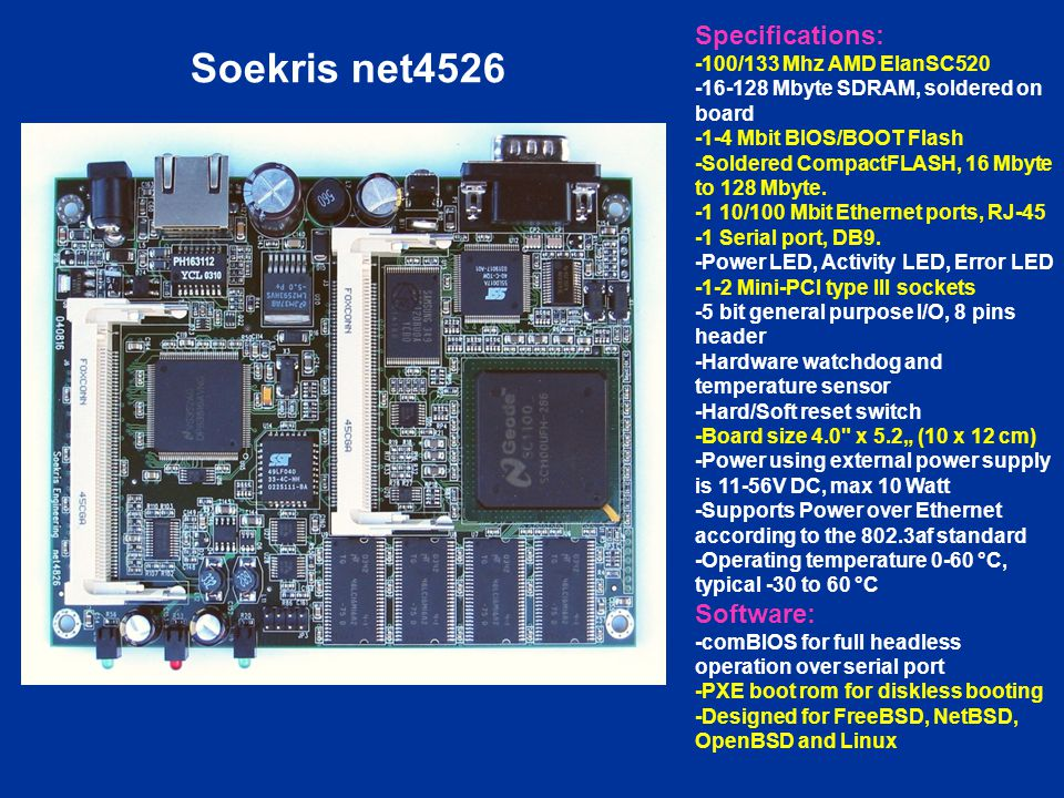 Soekris net4526 Specifications: Software: -100/133 Mhz AMD ElanSC520