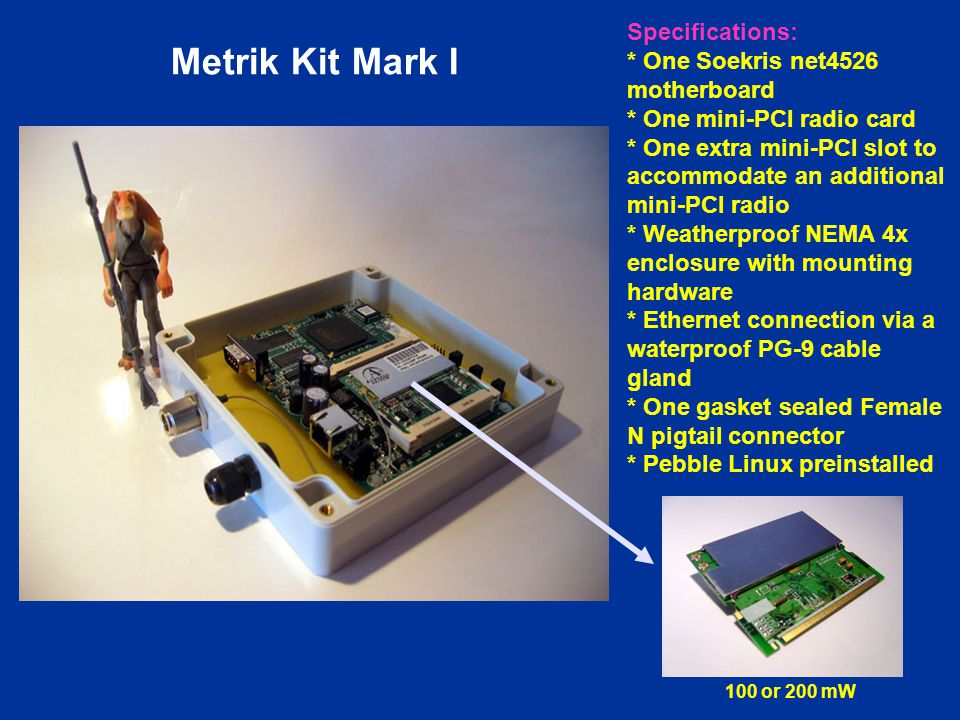 Metrik Kit Mark I Specifications: * One Soekris net4526 motherboard