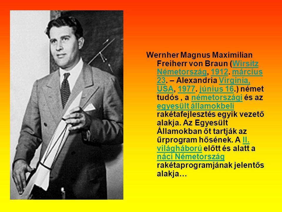 Wernher Magnus Maximilian Freiherr von Braun (Wirsitz Németország, 1912.