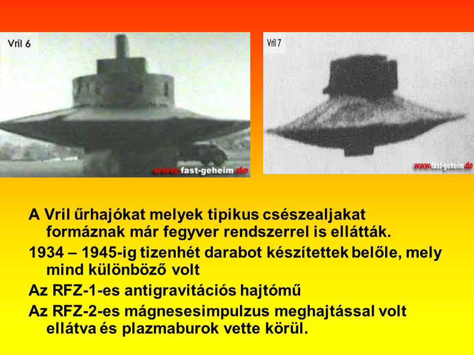 A Vril űrhajókat melyek tipikus csészealjakat formáznak már fegyver rendszerrel is ellátták.