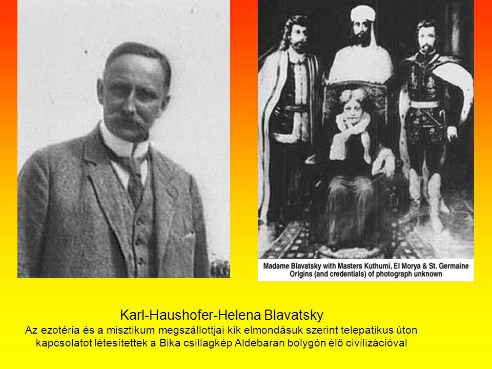 Karl-Haushofer-Helena Blavatsky Az ezotéria és a misztikum megszállottjai kik elmondásuk szerint telepatikus úton kapcsolatot létesítettek a Bika csillagkép Aldebaran bolygón élő civilizációval