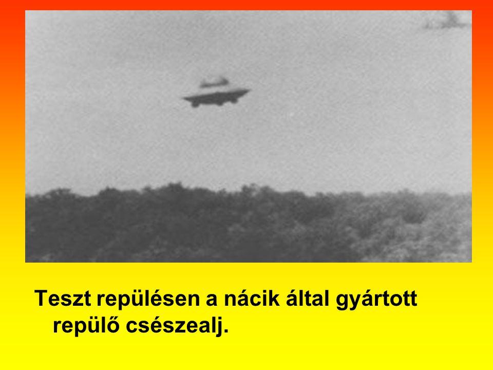Teszt repülésen a nácik által gyártott repülő csészealj.