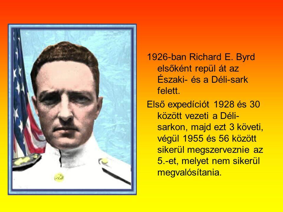 1926-ban Richard E. Byrd elsőként repül át az Északi- és a Déli-sark felett.