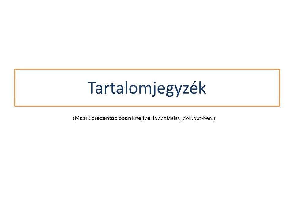 Tartalomjegyzék (Másik prezentációban kifejtve: tobboldalas_dok.ppt-ben.)