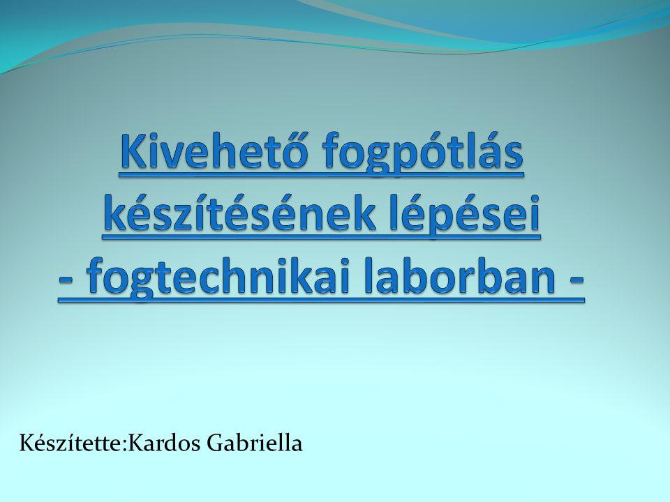 Kivehető fogpótlás készítésének lépései - fogtechnikai laborban -