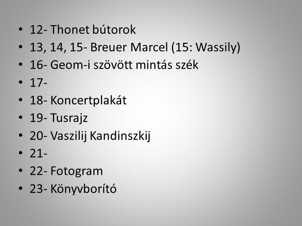 12- Thonet bútorok 13, 14, 15- Breuer Marcel (15: Wassily) 16- Geom-i szövött mintás szék. 17- 18- Koncertplakát.