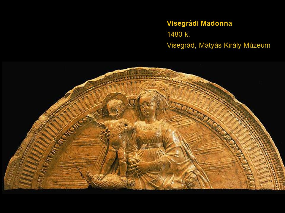 Visegrádi Madonna 1480 k. Visegrád, Mátyás Király Múzeum