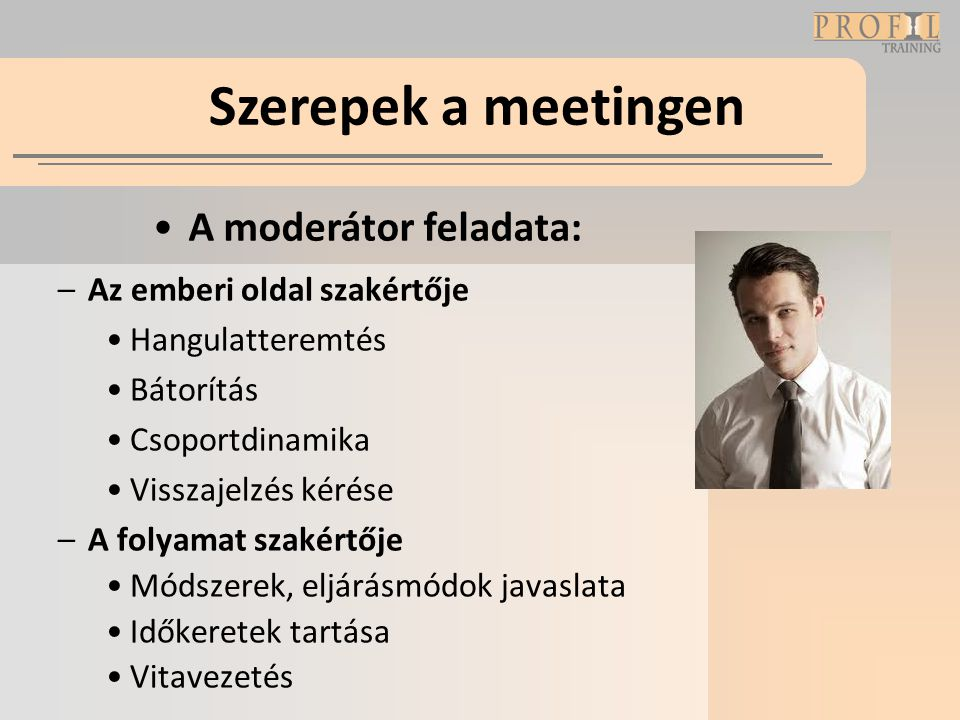 Szerepek a meetingen A moderátor feladata: Az emberi oldal szakértője