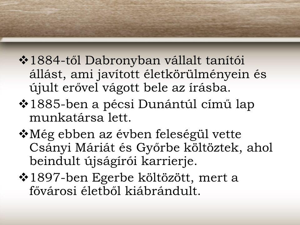 1884-től Dabronyban vállalt tanítói állást, ami javított életkörülményein és újult erővel vágott bele az írásba.