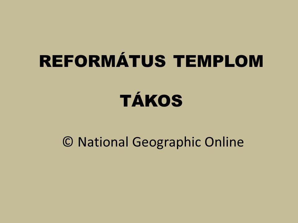 REFORMÁTUS TEMPLOM TÁKOS © National Geographic Online