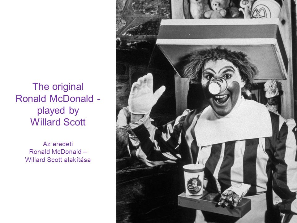 Ronald McDonald - played by Willard Scott