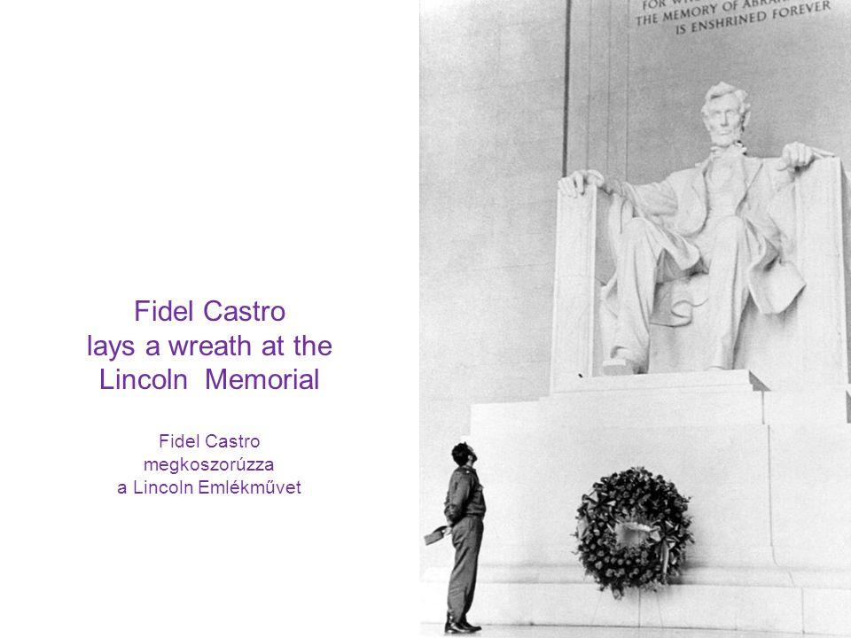 Fidel Castro megkoszorúzza a Lincoln Emlékművet