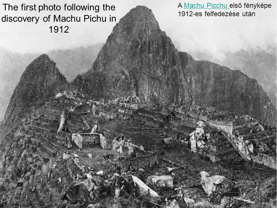 The first photo following the discovery of Machu Pichu in 1912