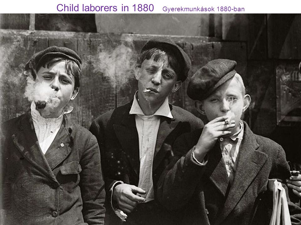 Child laborers in 1880 Gyerekmunkások 1880-ban