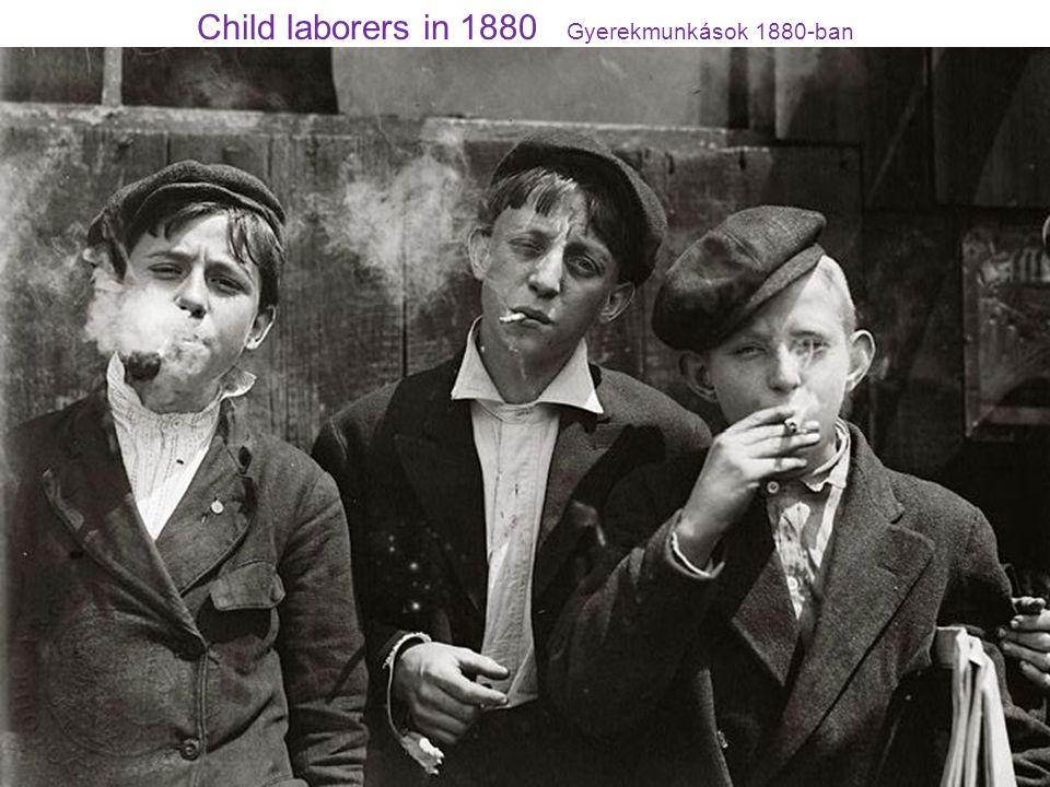Child laborers in 1880 Gyerekmunkások 1880-ban