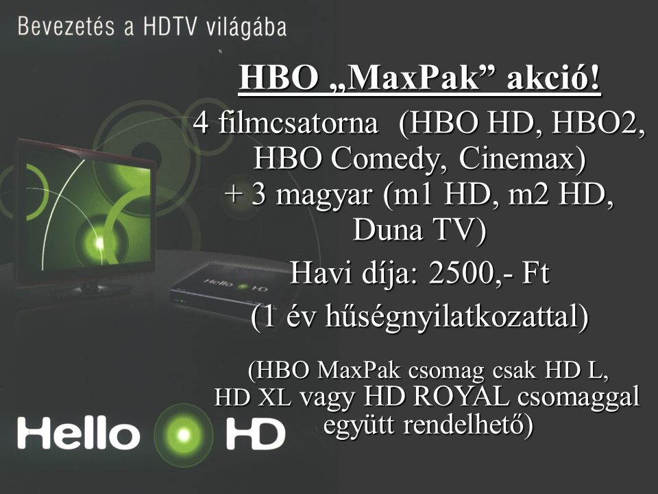 "HBO ""MaxPak akció! 4 filmcsatorna (HBO HD, HBO2, HBO Comedy, Cinemax) + 3 magyar (m1 HD, m2 HD, Duna TV)"