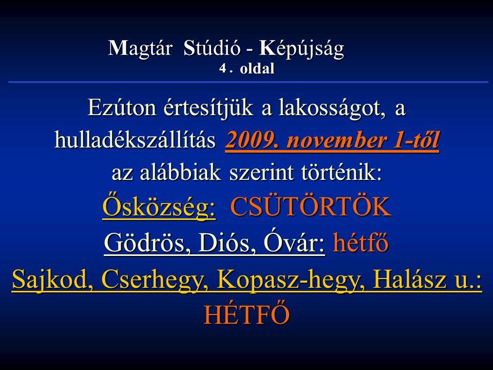Gödrös, Diós, Óvár: hétfő Sajkod, Cserhegy, Kopasz-hegy, Halász u.: