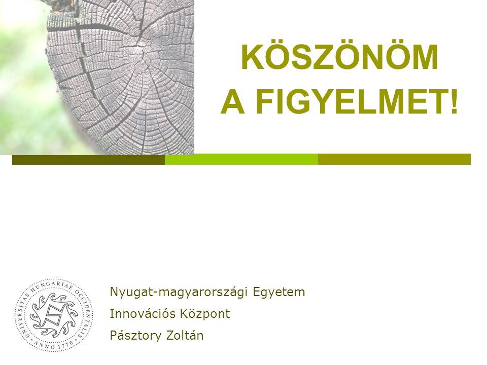 KÖSZÖNÖM A FIGYELMET! Nyugat-magyarországi Egyetem Innovációs Központ