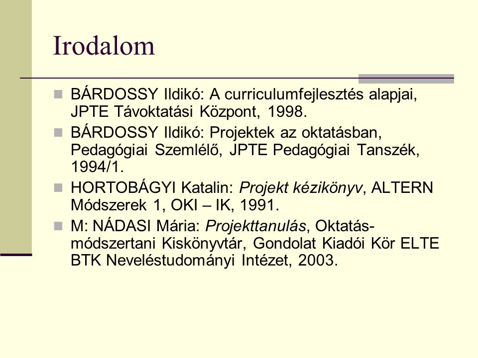 Irodalom BÁRDOSSY Ildikó: A curriculumfejlesztés alapjai, JPTE Távoktatási Központ, 1998.