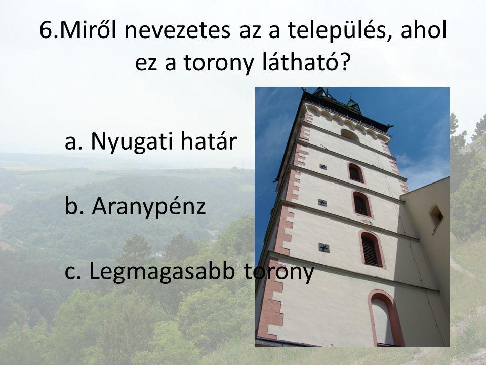 6.Miről nevezetes az a település, ahol ez a torony látható
