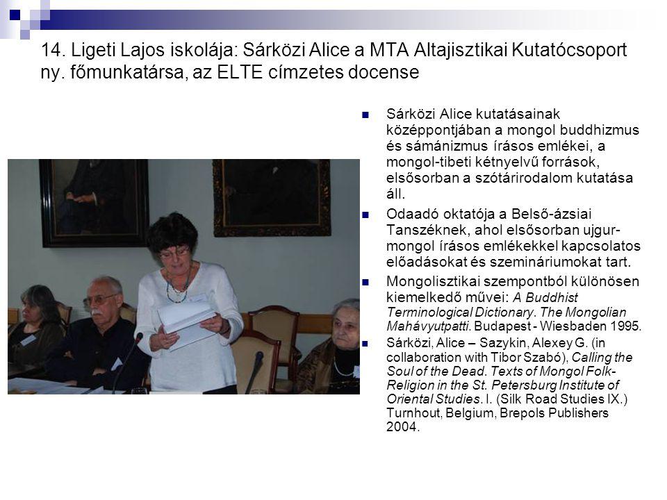 14. Ligeti Lajos iskolája: Sárközi Alice a MTA Altajisztikai Kutatócsoport ny. főmunkatársa, az ELTE címzetes docense
