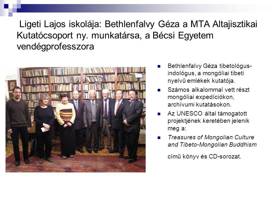 Ligeti Lajos iskolája: Bethlenfalvy Géza a MTA Altajisztikai Kutatócsoport ny. munkatársa, a Bécsi Egyetem vendégprofesszora