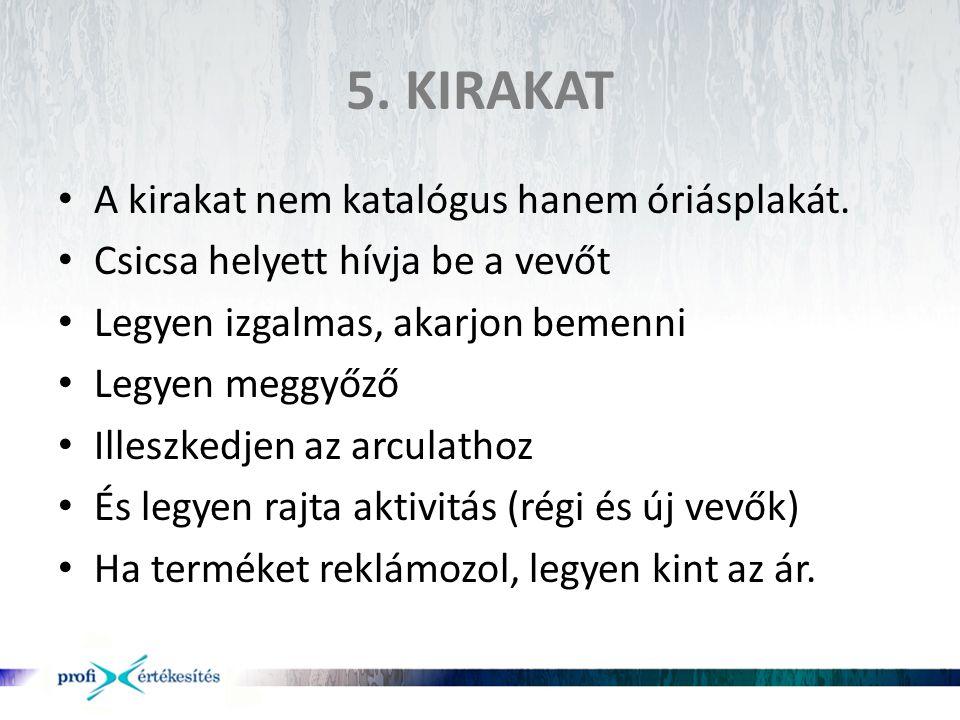 5. KIRAKAT A kirakat nem katalógus hanem óriásplakát.