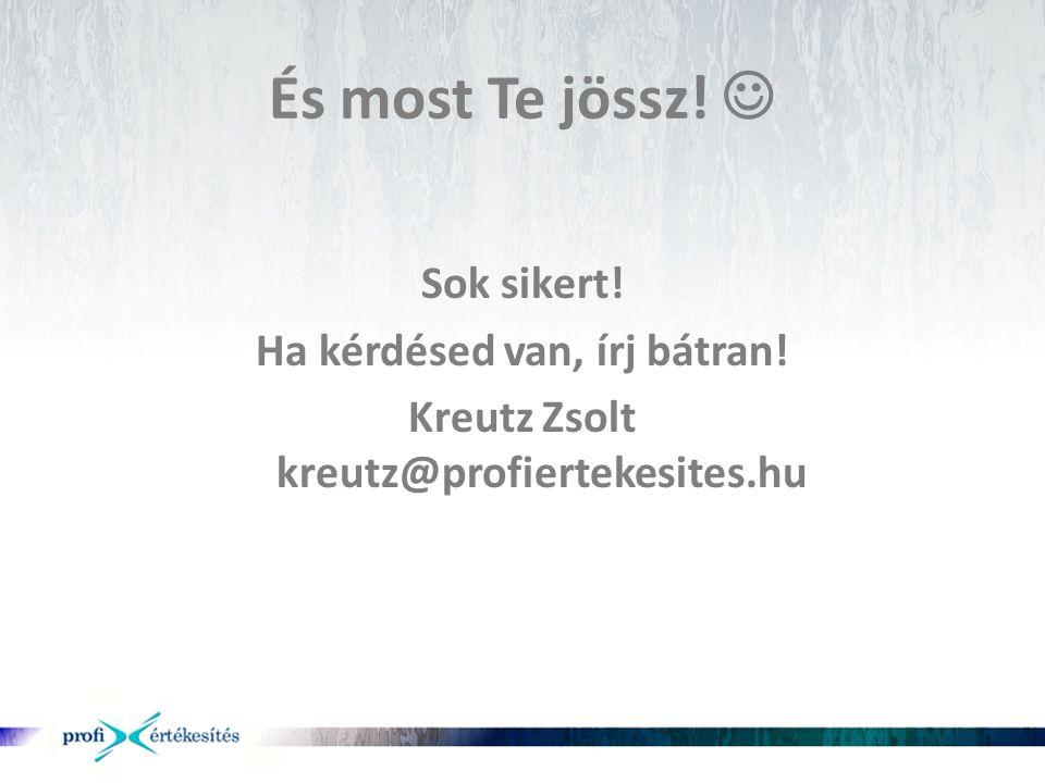 Ha kérdésed van, írj bátran! Kreutz Zsolt kreutz@profiertekesites.hu