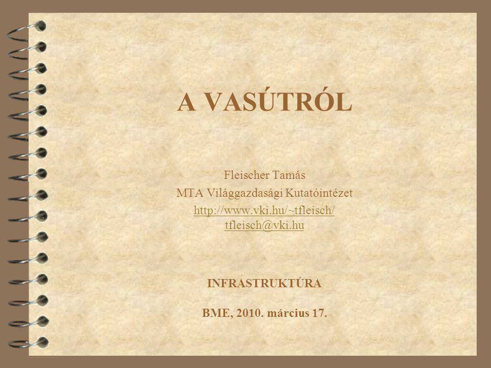 A VASÚTRÓL Fleischer Tamás MTA Világgazdasági Kutatóintézet