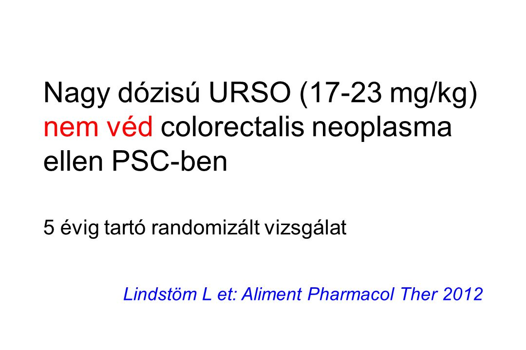Nagy dózisú URSO (17-23 mg/kg) nem véd colorectalis neoplasma ellen PSC-ben