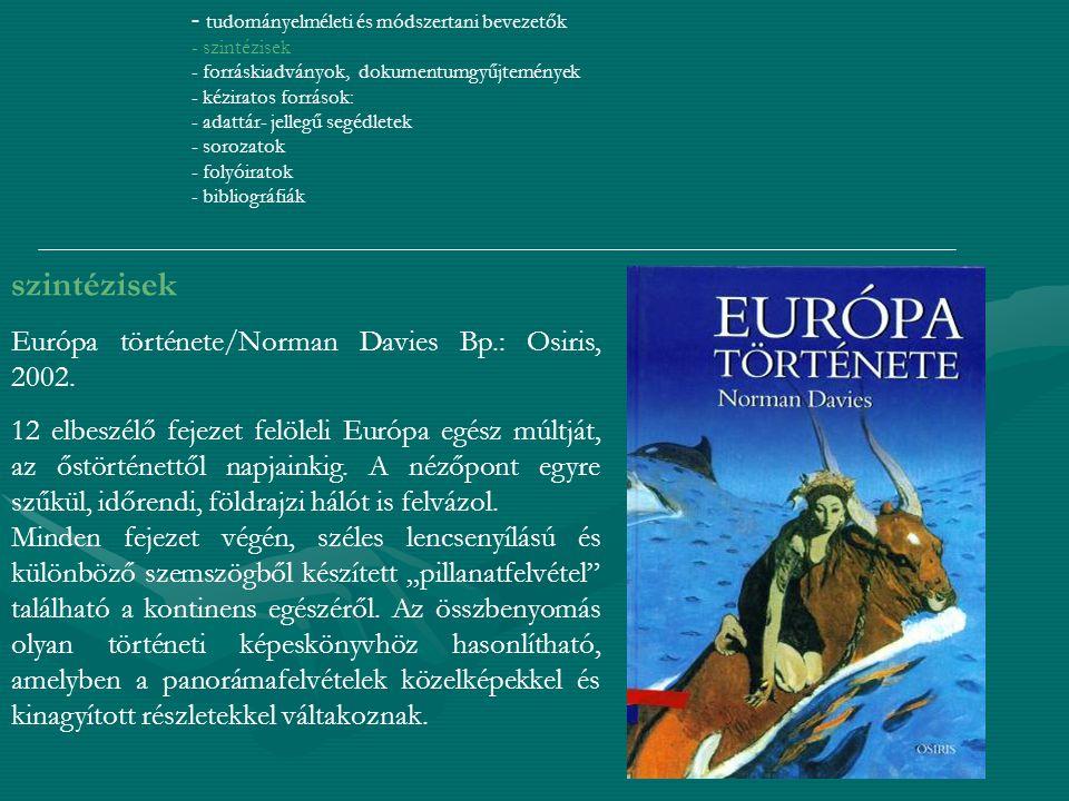 szintézisek Európa története/Norman Davies Bp.: Osiris, 2002.