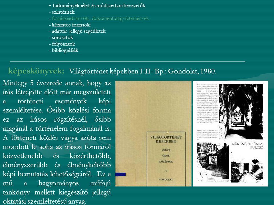 képeskönyvek: Világtörténet képekben I-II- Bp.: Gondolat, 1980.