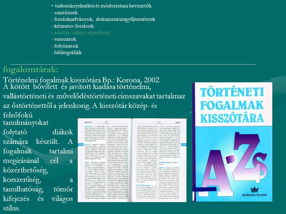 fogalomtárak: Történelmi fogalmak kisszótára Bp.: Korona, 2002
