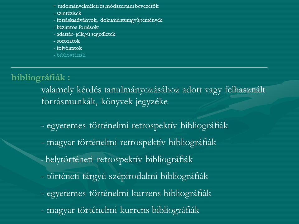 - egyetemes történelmi retrospektív bibliográfiák
