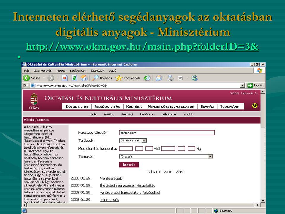 Interneten elérhető segédanyagok az oktatásban digitális anyagok - Minisztérium http://www.okm.gov.hu/main.php folderID=3&