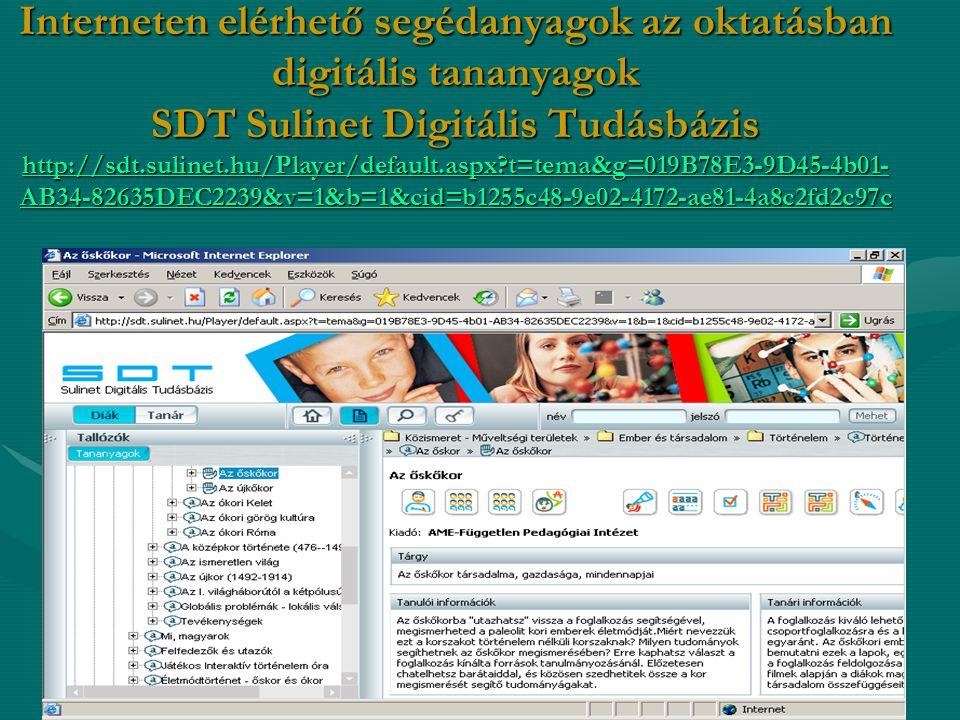 Interneten elérhető segédanyagok az oktatásban digitális tananyagok SDT Sulinet Digitális Tudásbázis http://sdt.sulinet.hu/Player/default.aspx t=tema&g=019B78E3-9D45-4b01-AB34-82635DEC2239&v=1&b=1&cid=b1255c48-9e02-4172-ae81-4a8c2fd2c97c