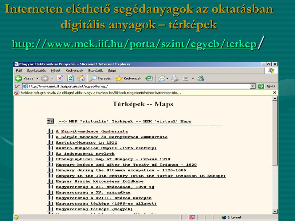Interneten elérhető segédanyagok az oktatásban digitális anyagok – térképek http://www.mek.iif.hu/porta/szint/egyeb/terkep/