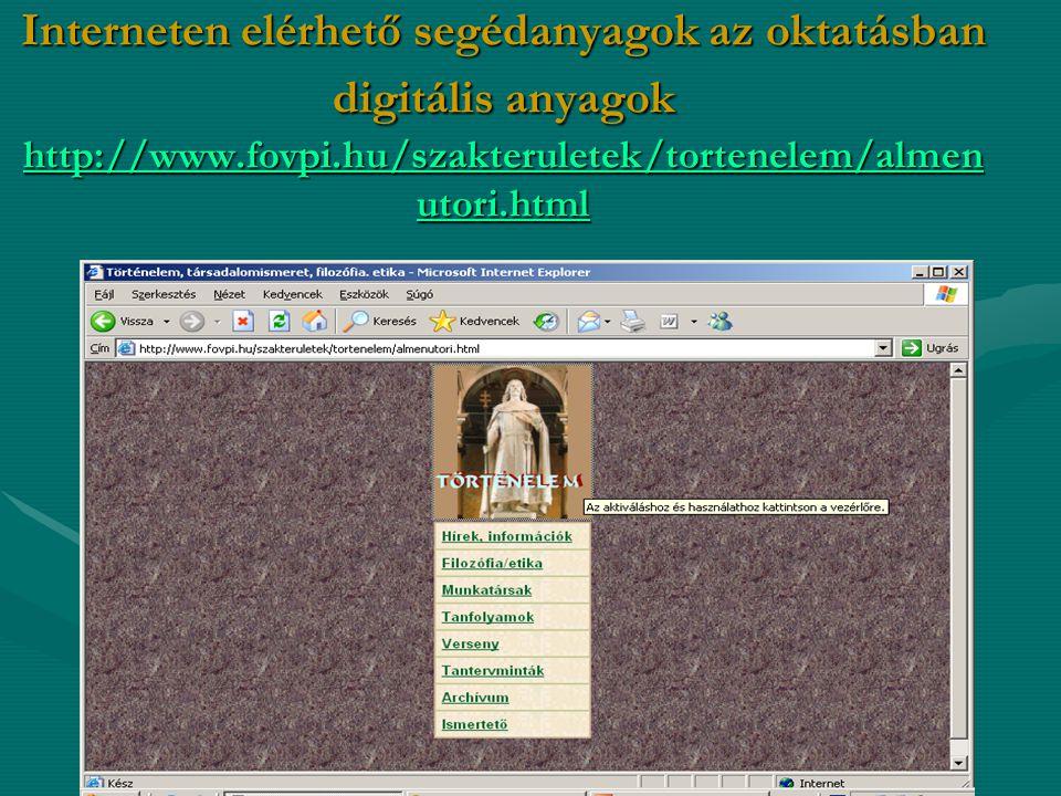 Interneten elérhető segédanyagok az oktatásban digitális anyagok http://www.fovpi.hu/szakteruletek/tortenelem/almenutori.html