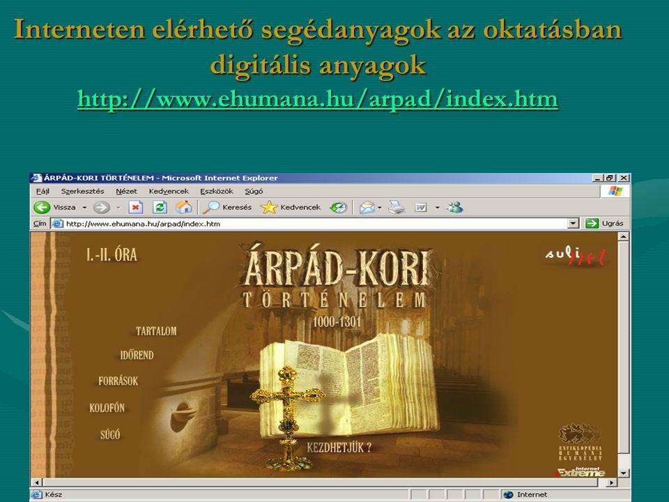 Interneten elérhető segédanyagok az oktatásban digitális anyagok http://www.ehumana.hu/arpad/index.htm